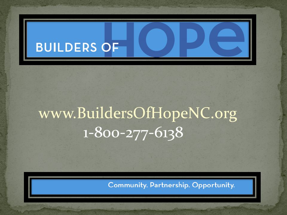 www.BuildersOfHopeNC.org 1-800-277-6138
