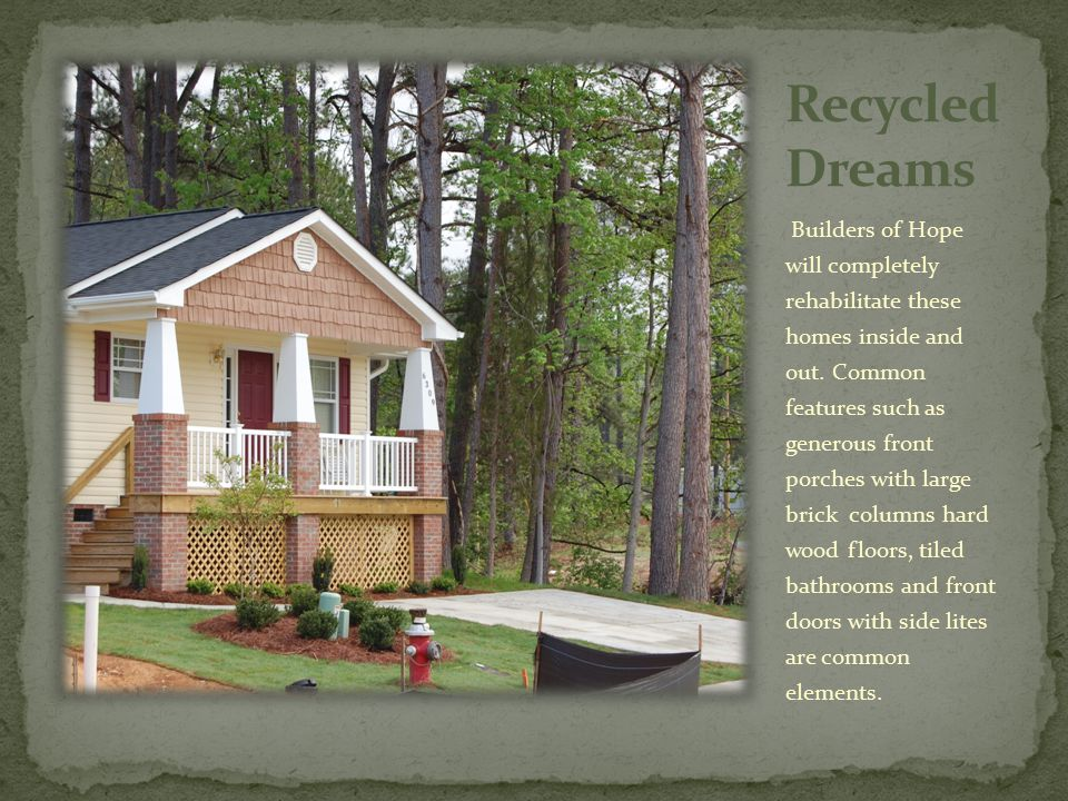 By recycling older homes and developing green innovative communities, and by rehabilitating instead of tearing down- utilizing our existing resources responsibly, we can impact the world around us one neighborhood at a time.