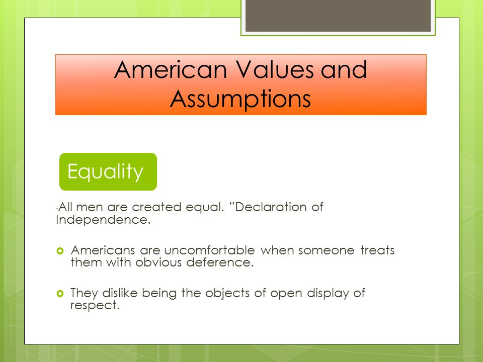 American Values and Assumptions Equality All men are created equal.