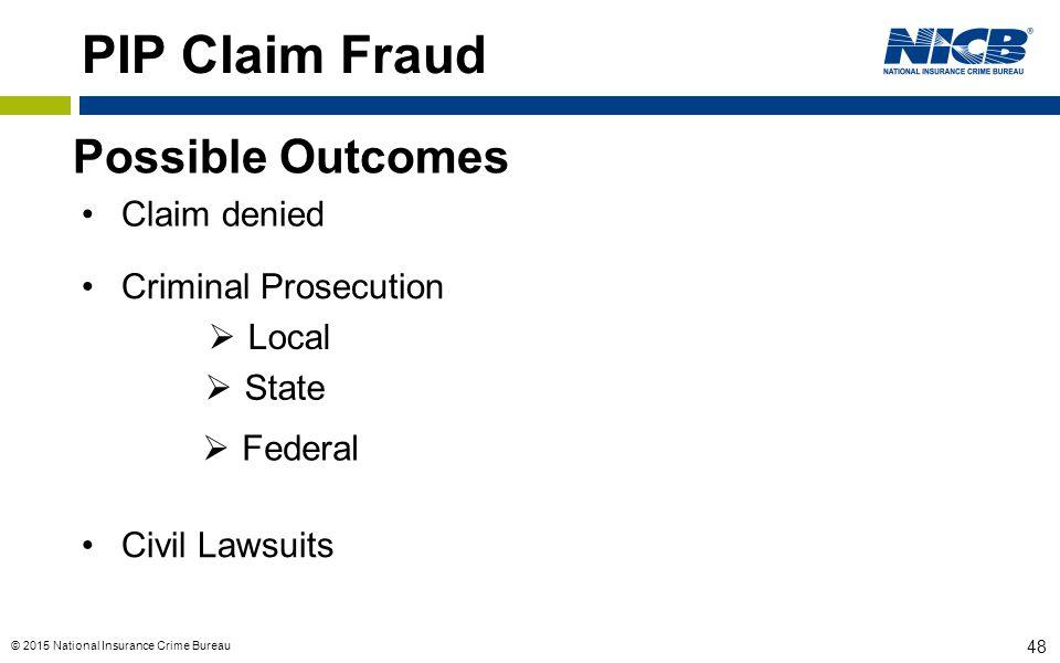 © 2015 National Insurance Crime Bureau 48 PIP Claim Fraud Possible Outcomes Criminal Prosecution  Local  State  Federal Civil Lawsuits Claim denied
