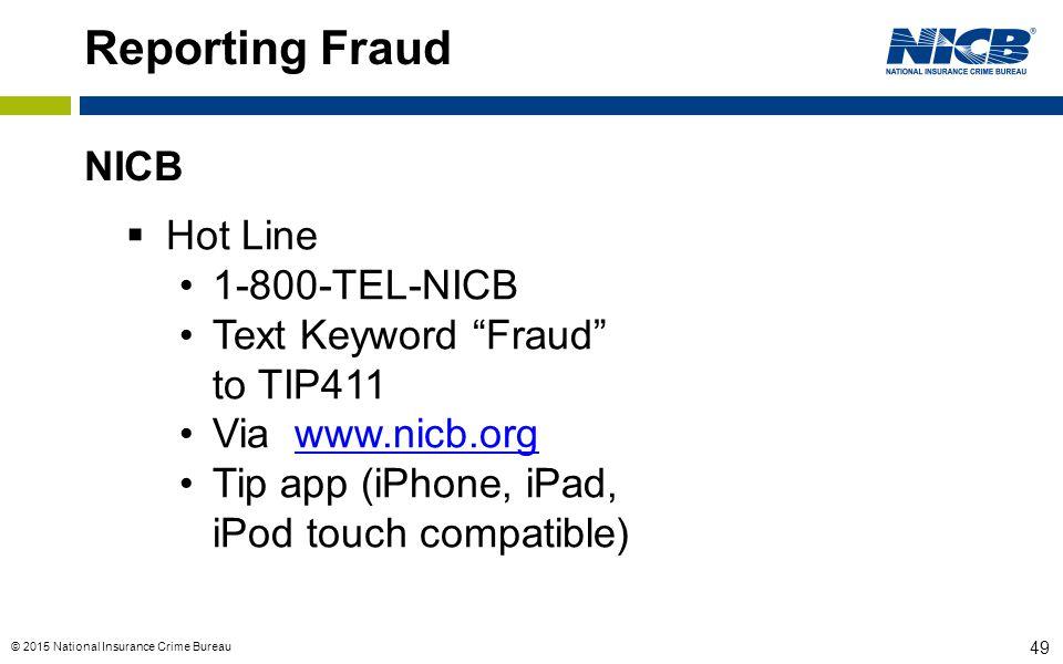 """© 2015 National Insurance Crime Bureau 49 Reporting Fraud NICB  Hot Line 1-800-TEL-NICB Text Keyword """"Fraud"""" to TIP411 Via www.nicb.orgwww.nicb.org T"""