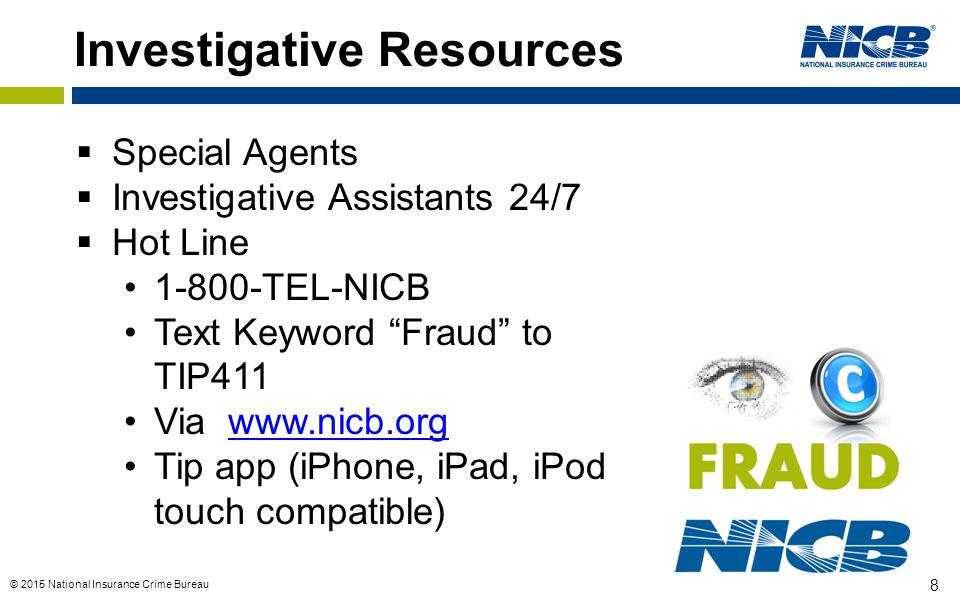 © 2015 National Insurance Crime Bureau 8 Investigative Resources  Special Agents  Investigative Assistants 24/7  Hot Line 1-800-TEL-NICB Text Keywo
