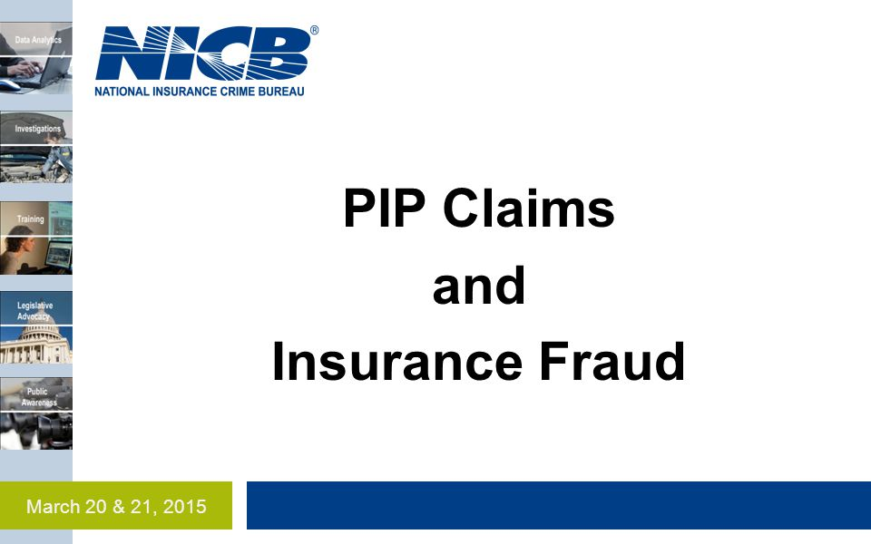 PIP Claims and Insurance Fraud March 20 & 21, 2015