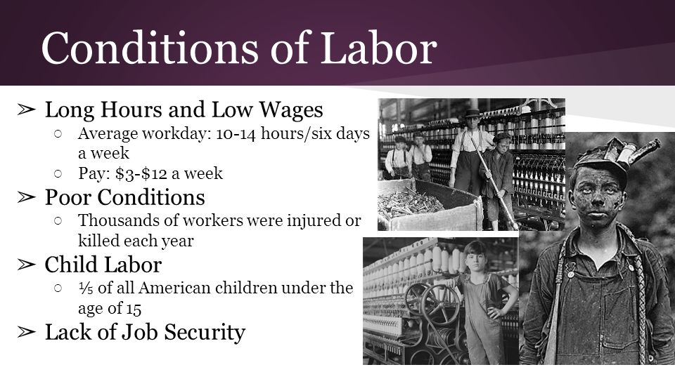 Conditions of Labor ➢ Long Hours and Low Wages ○ Average workday: 10-14 hours/six days a week ○ Pay: $3-$12 a week ➢ Poor Conditions ○ Thousands of wo
