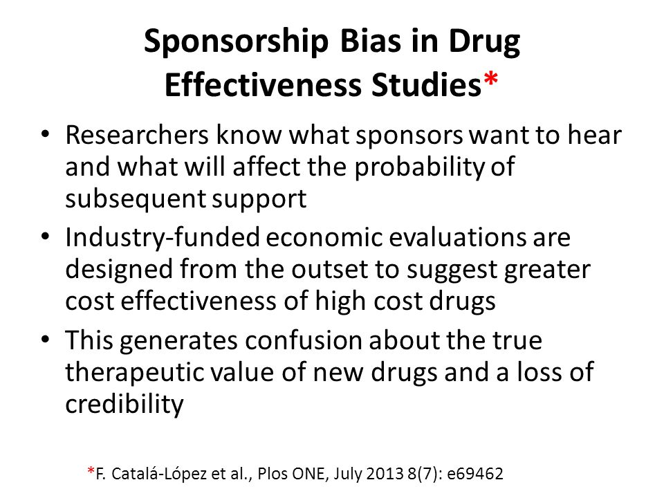 Sponsorship Bias in Drug Effectiveness Studies* Researchers know what sponsors want to hear and what will affect the probability of subsequent support