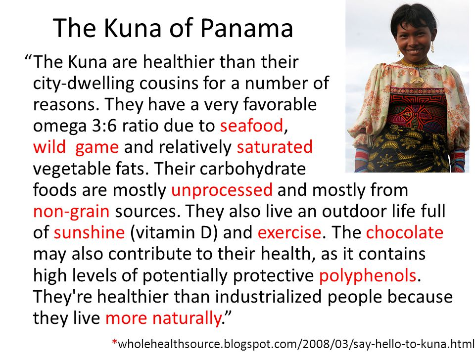 """The Kuna of Panama """"The Kuna are healthier than their city-dwelling cousins for a number of reasons. They have a very favorable omega 3:6 ratio due to"""