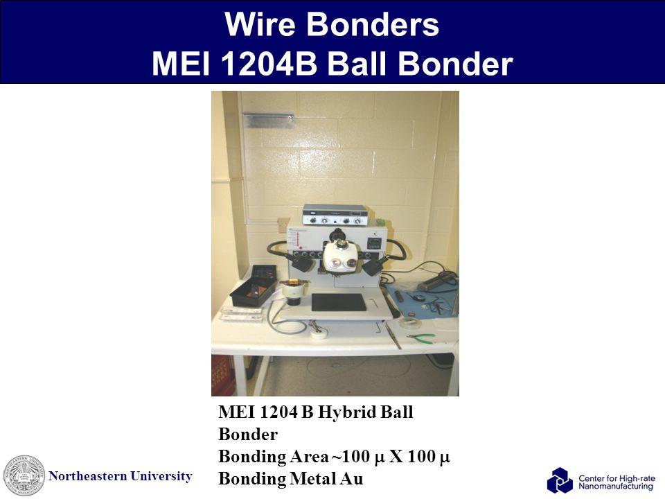 Northeastern University Wire Bonders MEI 1204B Ball Bonder MEI 1204 B Hybrid Ball Bonder Bonding Area ~100  X 100  Bonding Metal Au