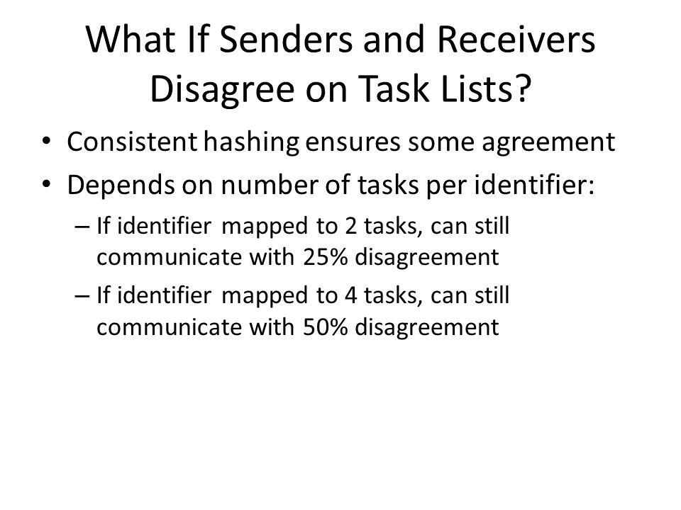 What If Senders and Receivers Disagree on Task Lists? Consistent hashing ensures some agreement Depends on number of tasks per identifier: – If identi