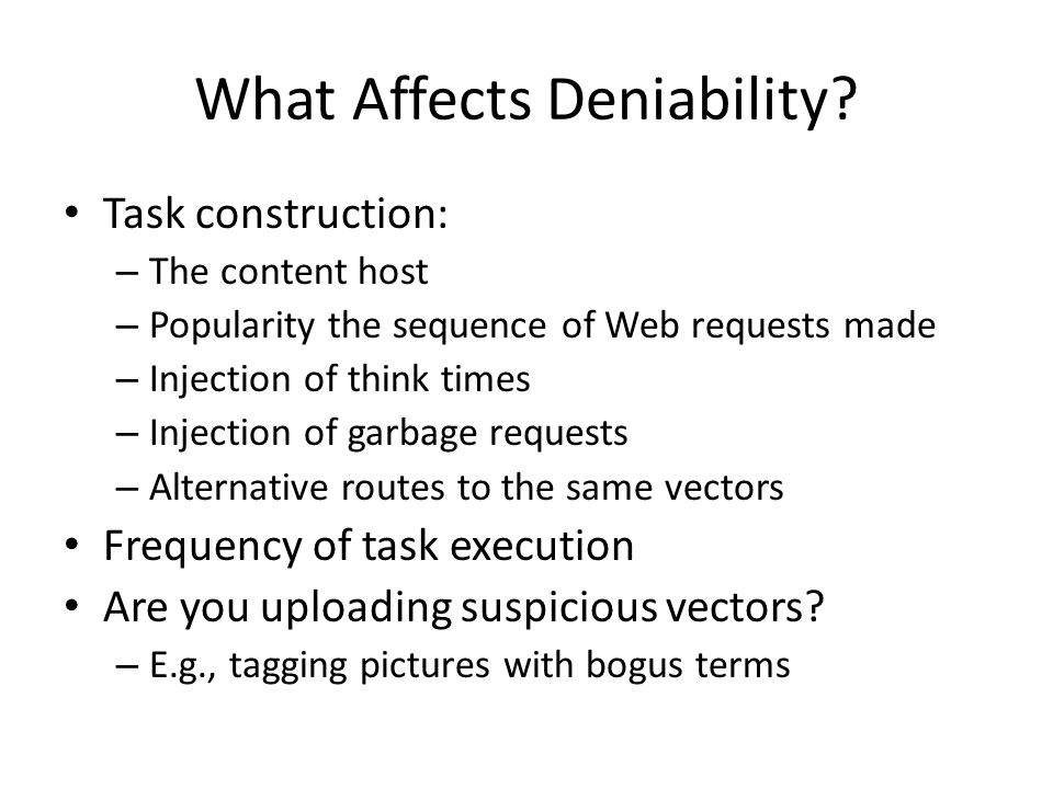 What Affects Deniability? Task construction: – The content host – Popularity the sequence of Web requests made – Injection of think times – Injection