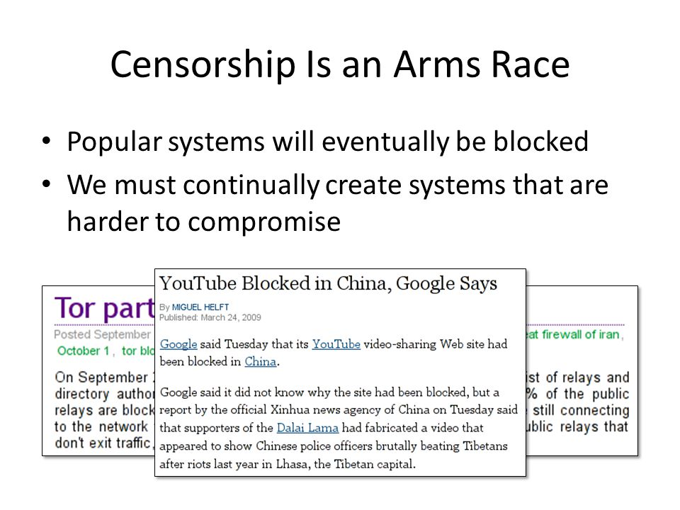 Censorship Is an Arms Race Popular systems will eventually be blocked We must continually create systems that are harder to compromise