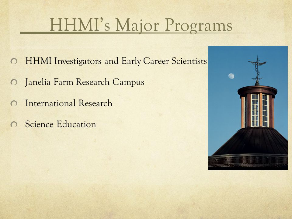 HHMI's Major Programs HHMI Investigators and Early Career Scientists Janelia Farm Research Campus International Research Science Education