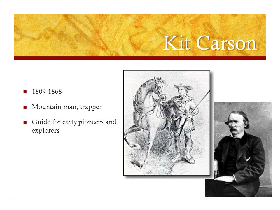 Kit Carson 1809-1868 Mountain man, trapper Guide for early pioneers and explorers