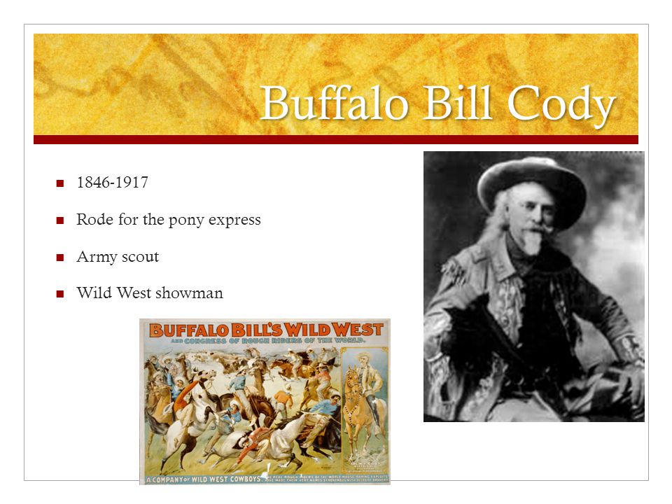 Buffalo Bill Cody 1846-1917 Rode for the pony express Army scout Wild West showman