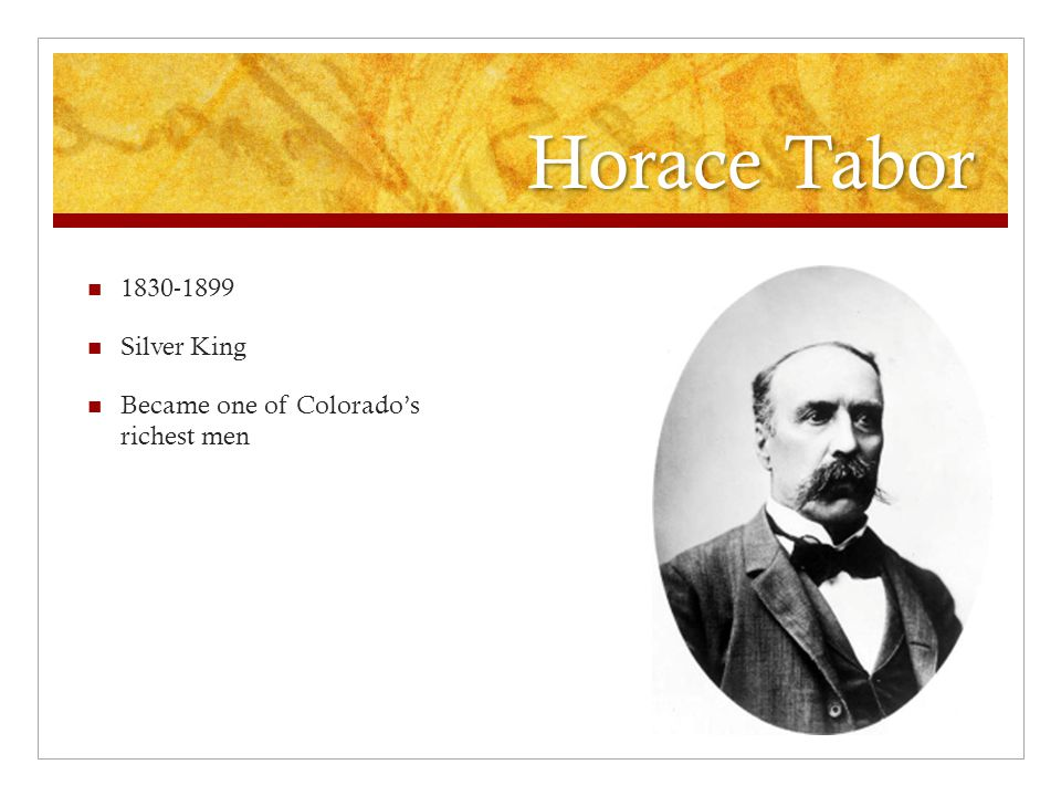 Horace Tabor 1830-1899 Silver King Became one of Colorado's richest men