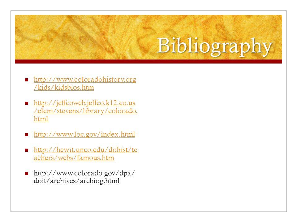 Bibliography http://www.coloradohistory.org /kids/kidsbios.htm http://www.coloradohistory.org /kids/kidsbios.htm http://jeffcoweb.jeffco.k12.co.us /elem/stevens/library/colorado.