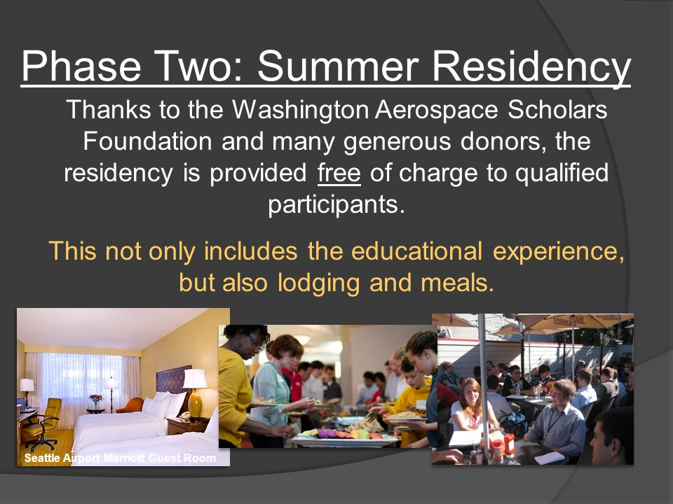 Thanks to the Washington Aerospace Scholars Foundation and many generous donors, the residency is provided free of charge to qualified participants.