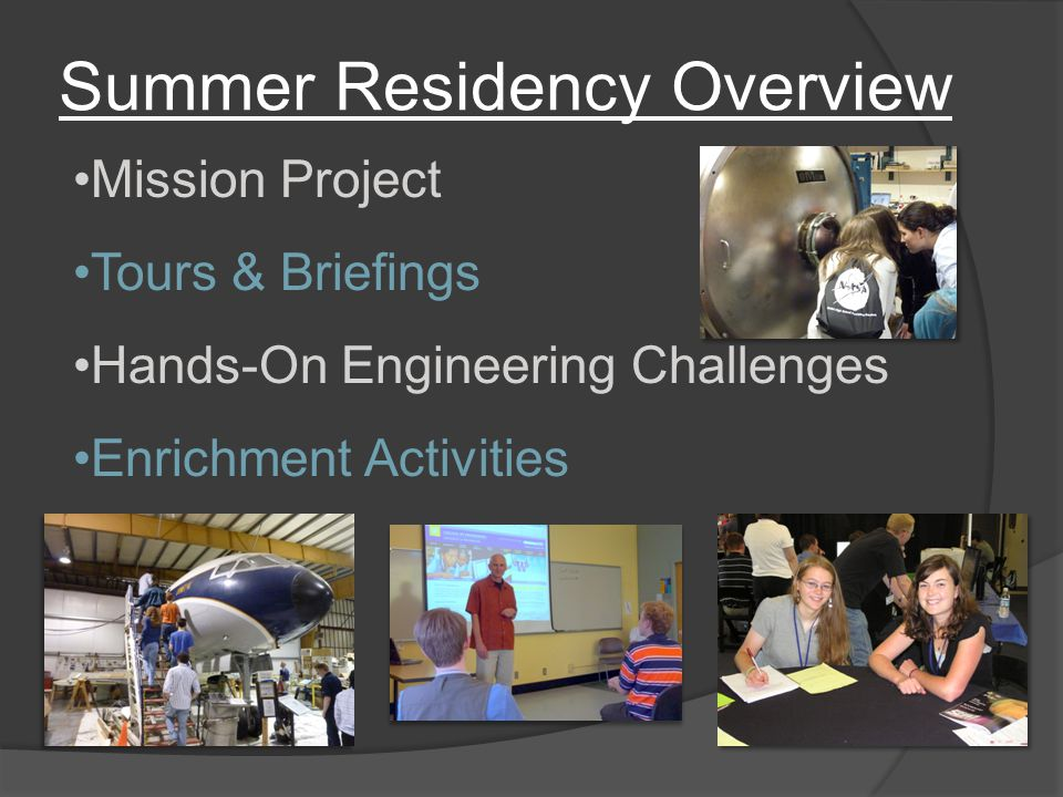 Summer Residency Overview Mission Project Tours & Briefings Hands-On Engineering Challenges Enrichment Activities