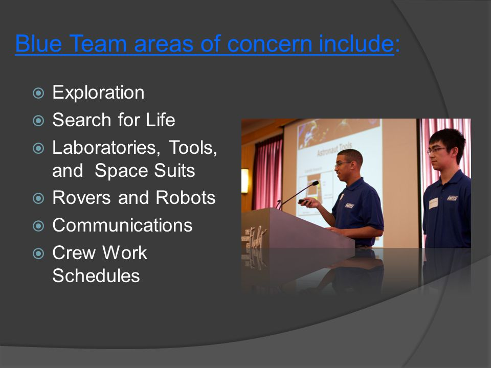 Blue Team areas of concern include:  Exploration  Search for Life  Laboratories, Tools, and Space Suits  Rovers and Robots  Communications  Crew