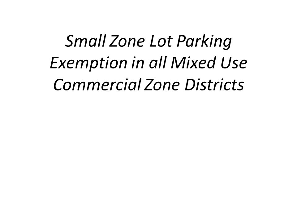 Small Zone Lot Parking Exemption in all Mixed Use Commercial Zone Districts