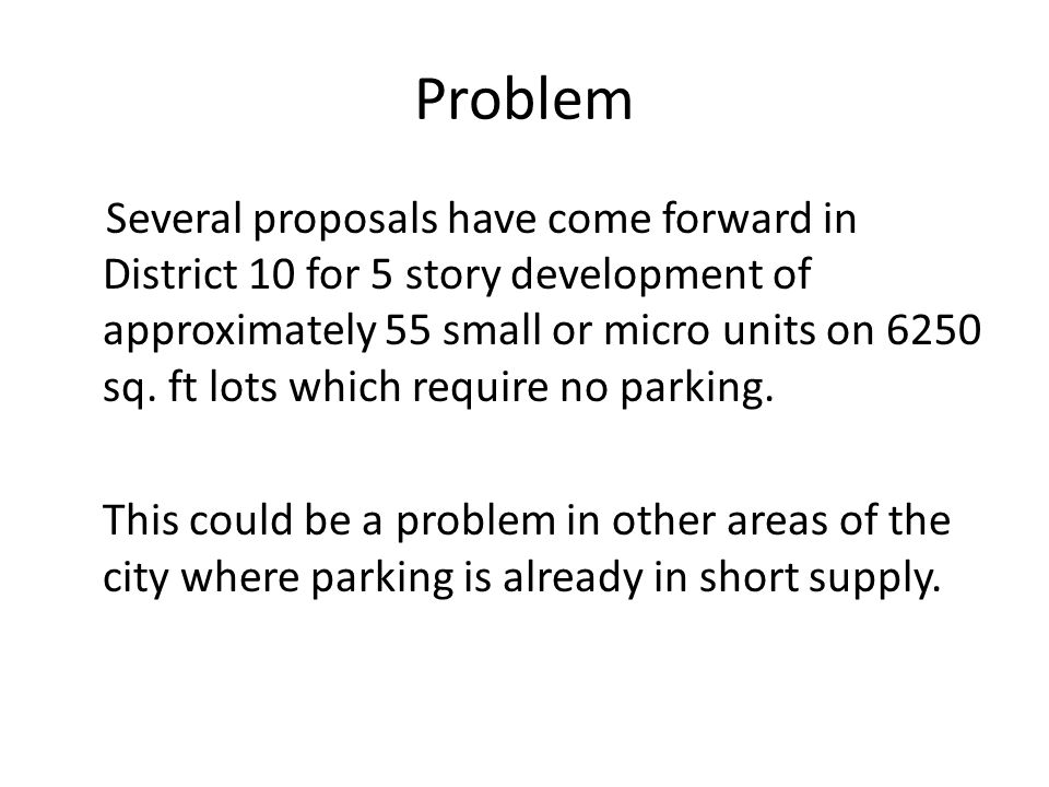 Problem Several proposals have come forward in District 10 for 5 story development of approximately 55 small or micro units on 6250 sq.