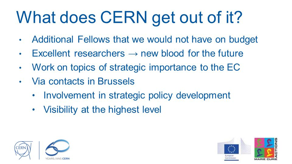 What does CERN get out of it? Additional Fellows that we would not have on budget Excellent researchers → new blood for the future Work on topics of s