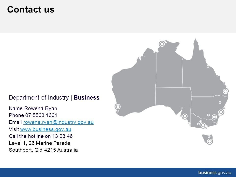Department of Industry | Business Name Rowena Ryan Phone 07 5503 1601 Email rowena.ryan@industry.gov.aurowena.ryan@industry.gov.au Visit www.business.