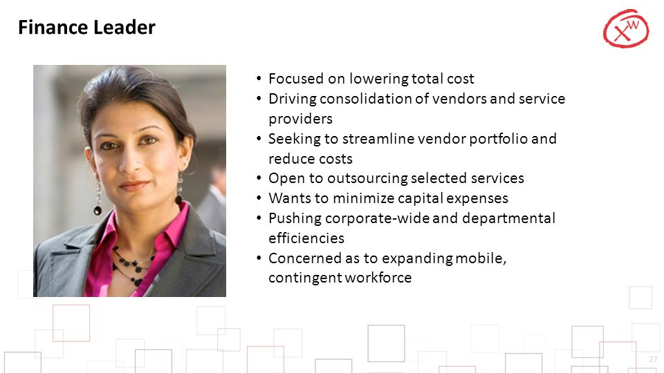27 Finance Leader Focused on lowering total cost Driving consolidation of vendors and service providers Seeking to streamline vendor portfolio and red