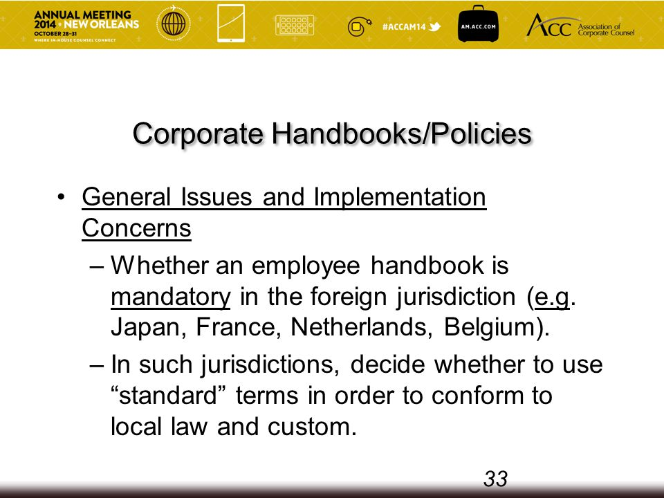 Corporate Handbooks/Policies General Issues and Implementation Concerns –Whether an employee handbook is mandatory in the foreign jurisdiction (e.g.