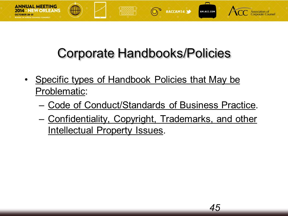 Corporate Handbooks/Policies Specific types of Handbook Policies that May be Problematic: –Code of Conduct/Standards of Business Practice.