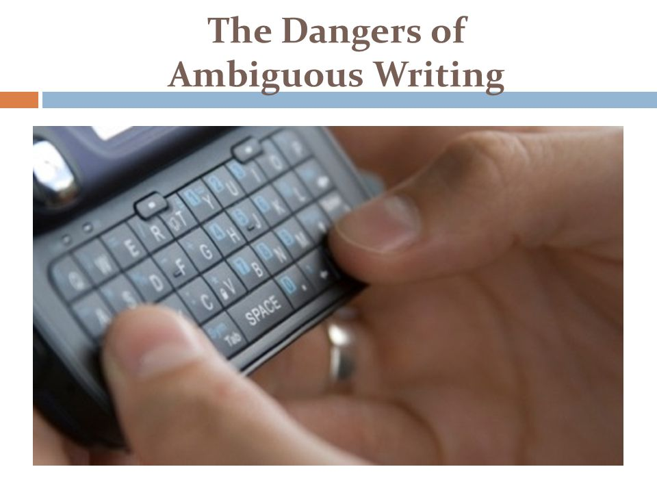 The Dangers of Ambiguous Writing