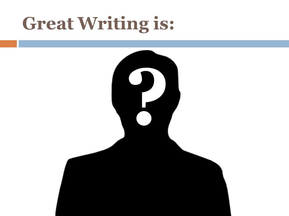 Great Writing is: