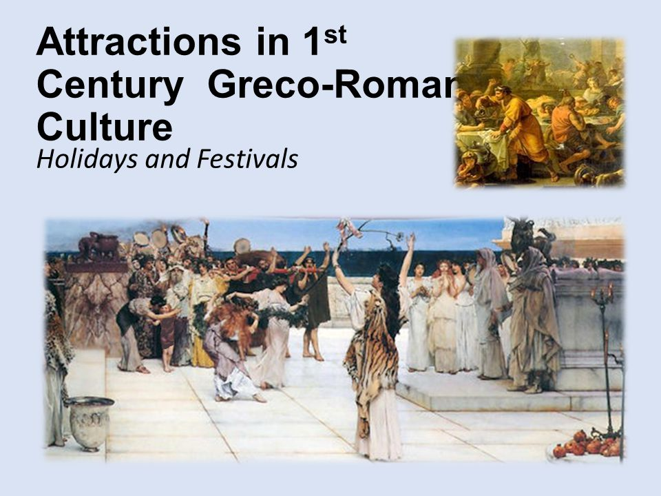 Holidays and Festivals Attractions in 1 st Century Greco-Roman Culture