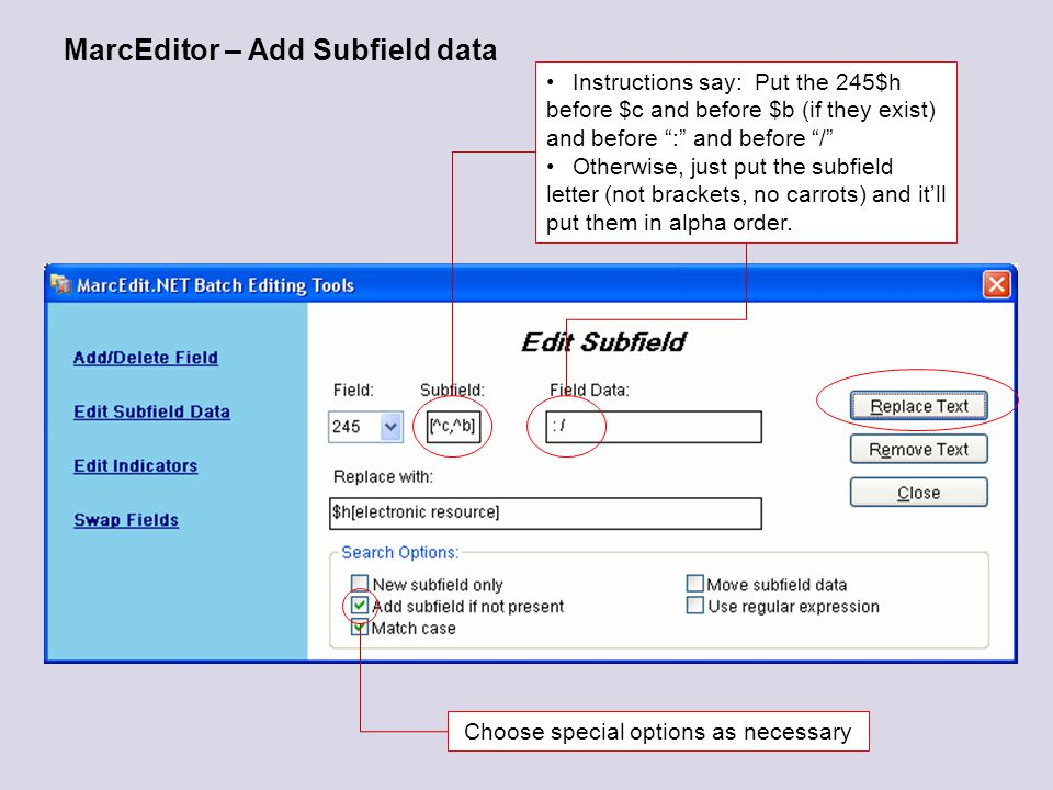 MarcEditor – Add Subfield data Instructions say: Put the 245$h before $c and before $b (if they exist) and before : and before / Otherwise, just put the subfield letter (not brackets, no carrots) and it'll put them in alpha order.