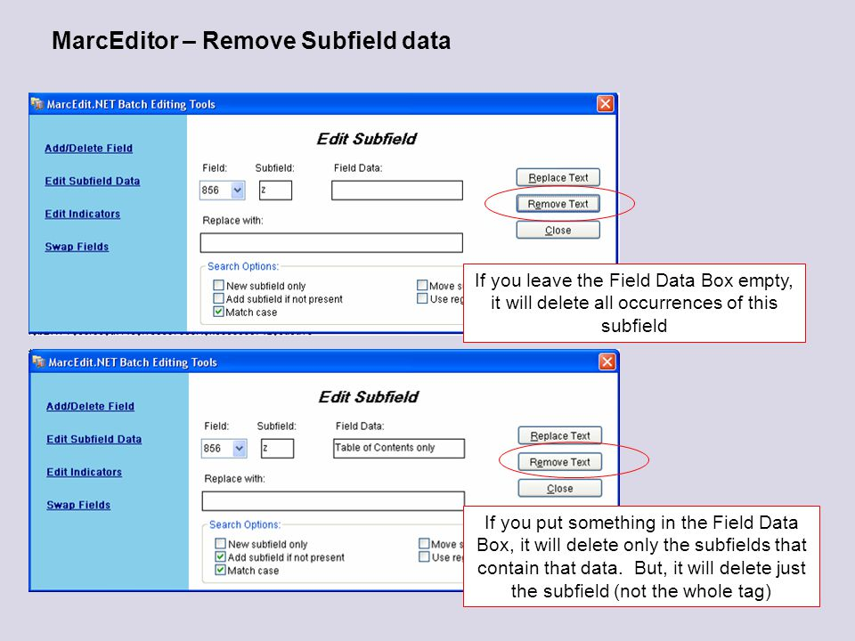 MarcEditor – Remove Subfield data If you leave the Field Data Box empty, it will delete all occurrences of this subfield If you put something in the Field Data Box, it will delete only the subfields that contain that data.