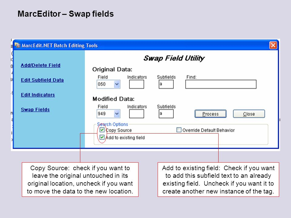 MarcEditor – Swap fields Copy Source: check if you want to leave the original untouched in its original location, uncheck if you want to move the data to the new location.