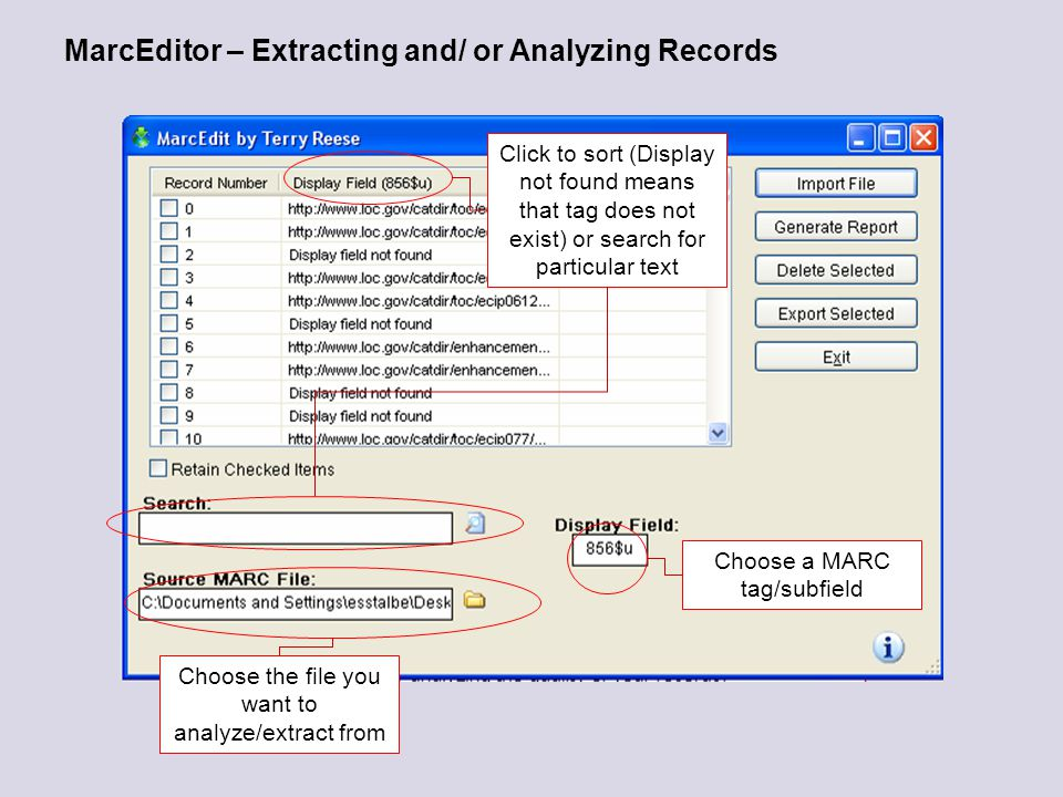 MarcEditor – Extracting and/ or Analyzing Records Choose a MARC tag/subfield Choose the file you want to analyze/extract from Click to sort (Display not found means that tag does not exist) or search for particular text