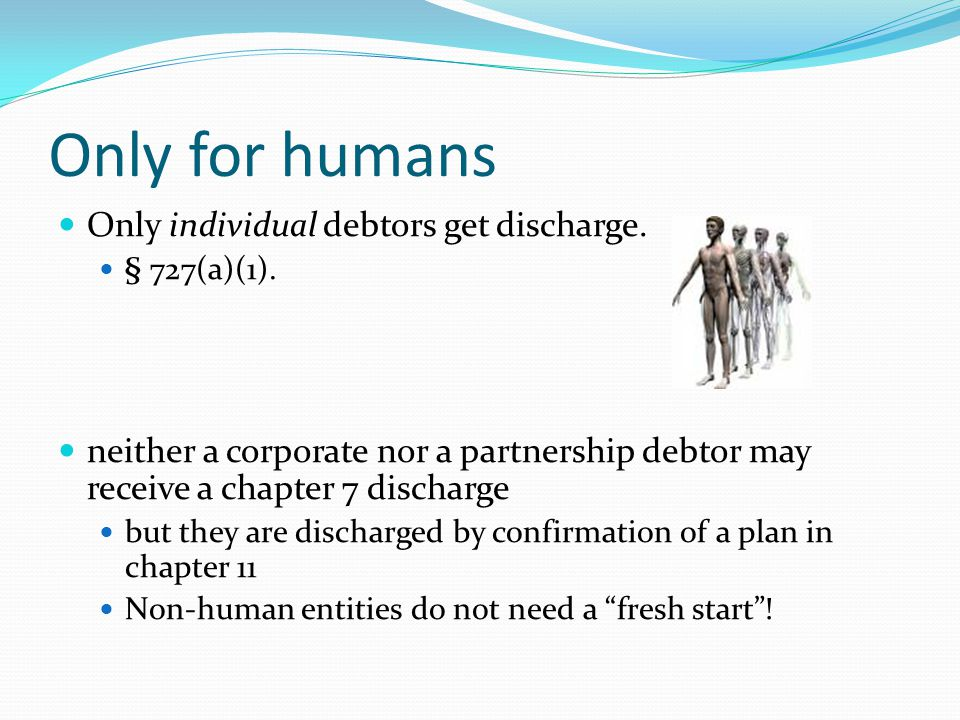 Only for humans Only individual debtors get discharge.