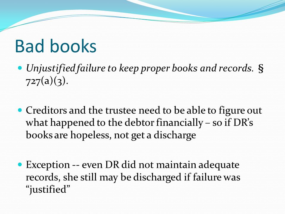 Bad books Unjustified failure to keep proper books and records.