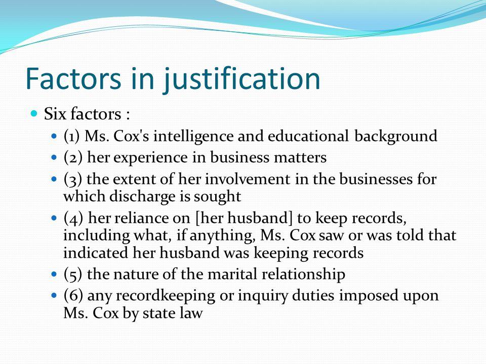 Factors in justification Six factors : (1) Ms.