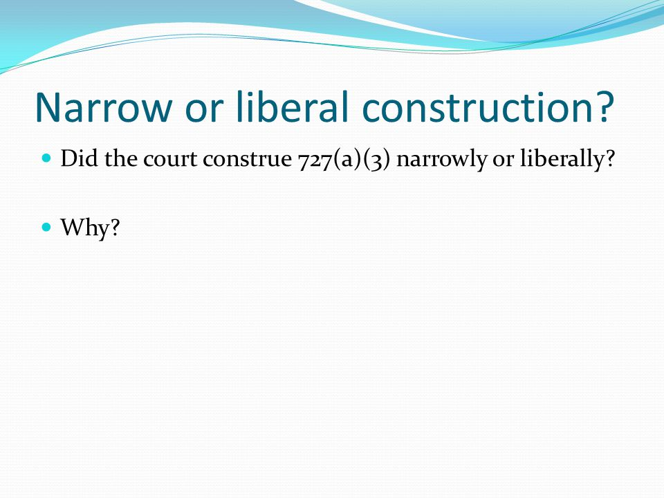 Narrow or liberal construction Did the court construe 727(a)(3) narrowly or liberally Why