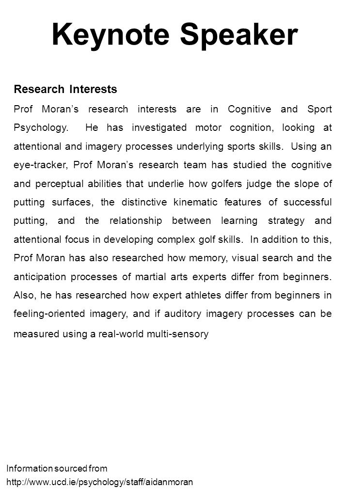 Keynote Speaker Research Interests Prof Moran's research interests are in Cognitive and Sport Psychology.