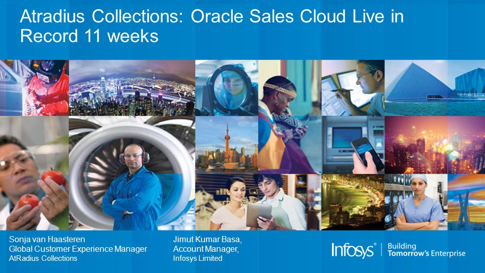 Atradius Collections: Oracle Sales Cloud Live in Record 11 weeks Sonja van Haasteren Global Customer Experience Manager AtRadius Collections Jimut Kum