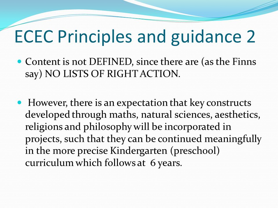 ECEC Principles and guidance 2 Content is not DEFINED, since there are (as the Finns say) NO LISTS OF RIGHT ACTION.
