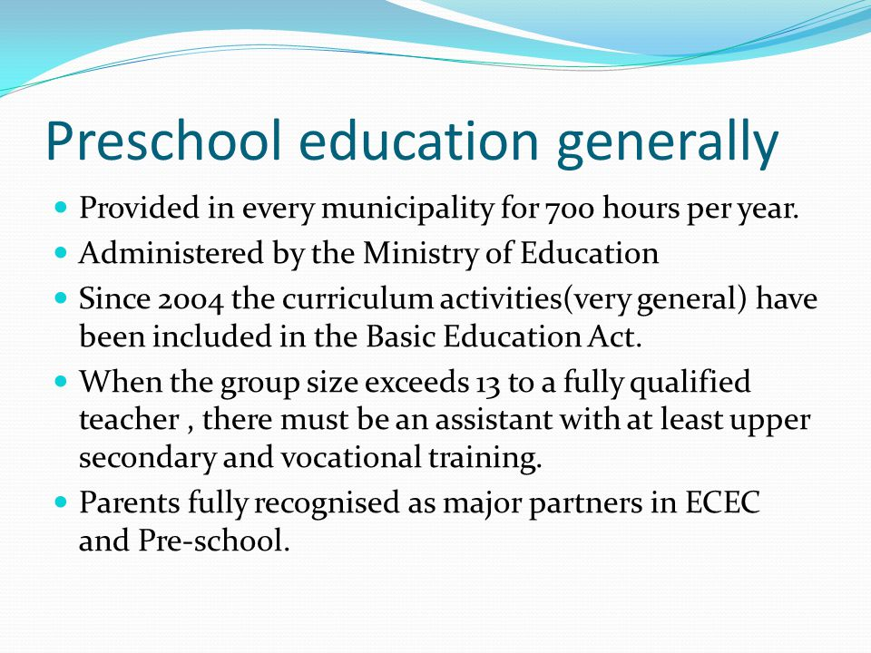 Preschool education generally Provided in every municipality for 700 hours per year.