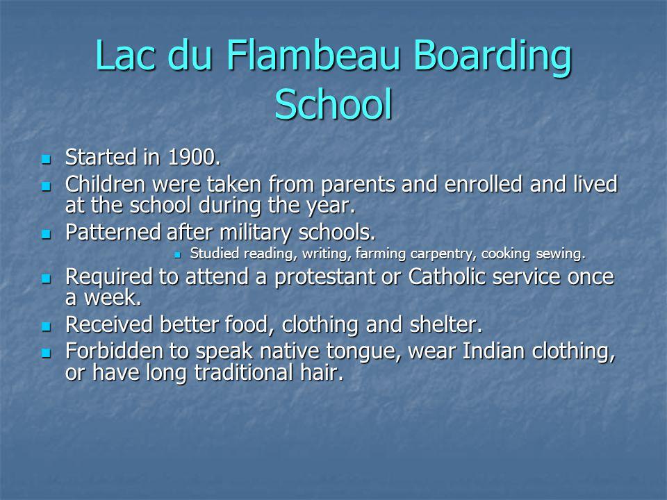 Lac du Flambeau Boarding School Started in 1900. Started in 1900.