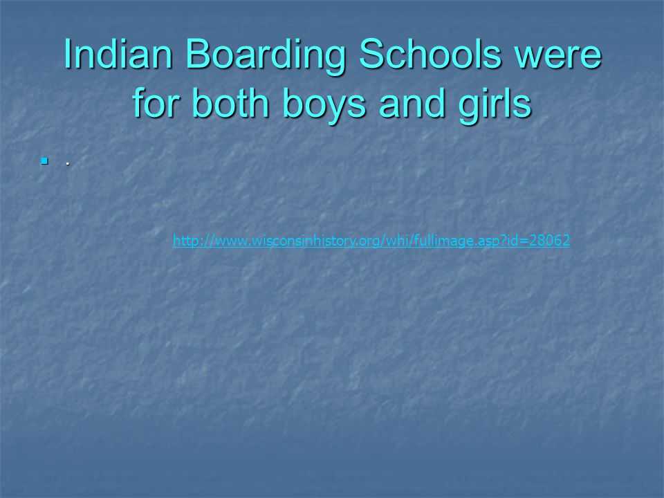 Indian Boarding Schools were for both boys and girls.