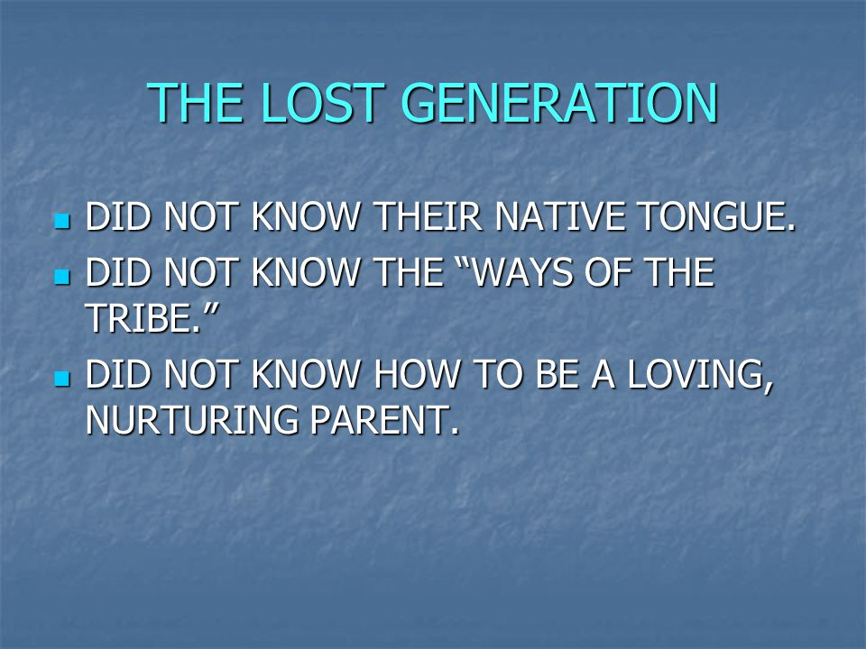 THE LOST GENERATION DID NOT KNOW THEIR NATIVE TONGUE.