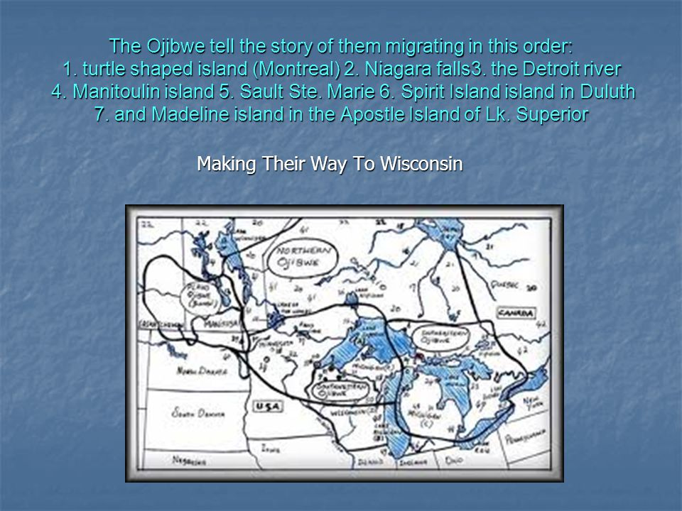 Home Sweet Home Over a period of 500 years the Ojibwe moved down the St.