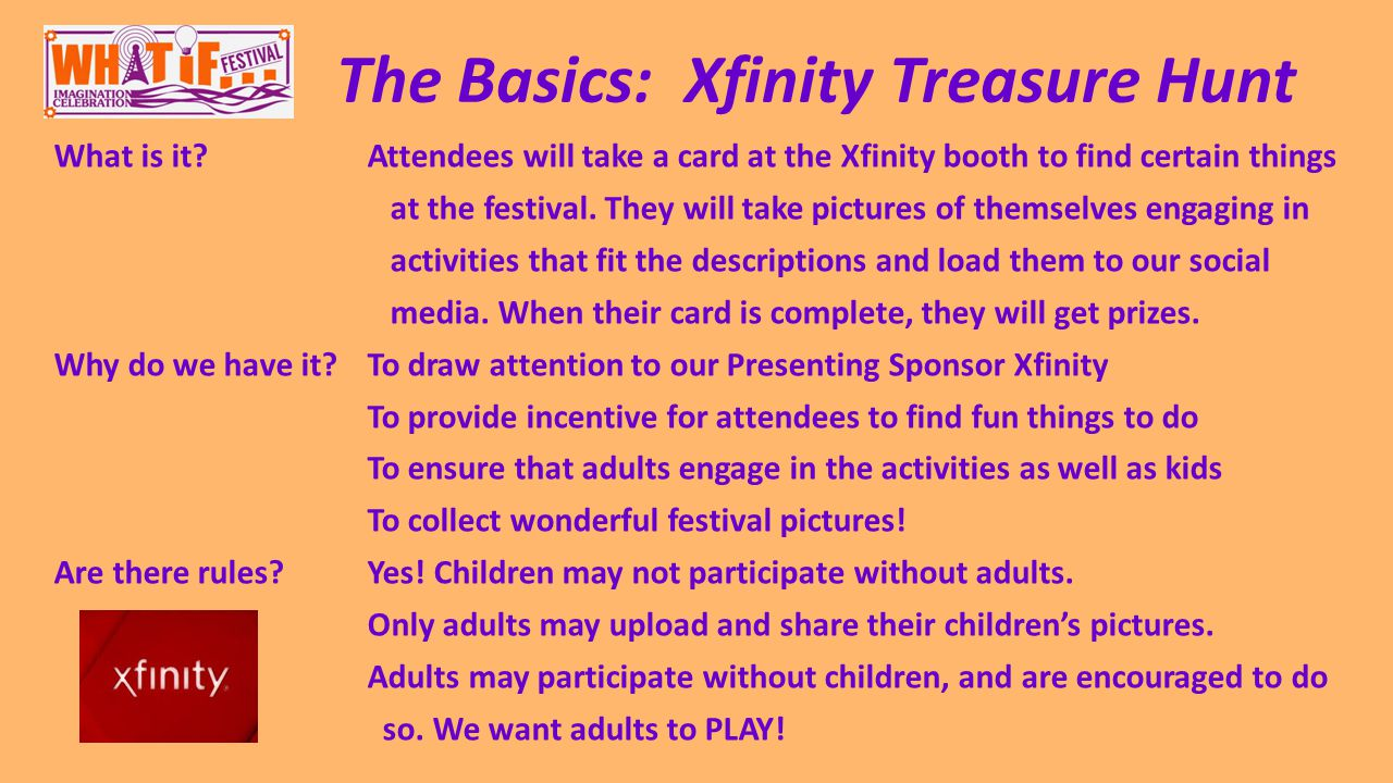 The Basics: Xfinity Treasure Hunt What is it Attendees will take a card at the Xfinity booth to find certain things at the festival.