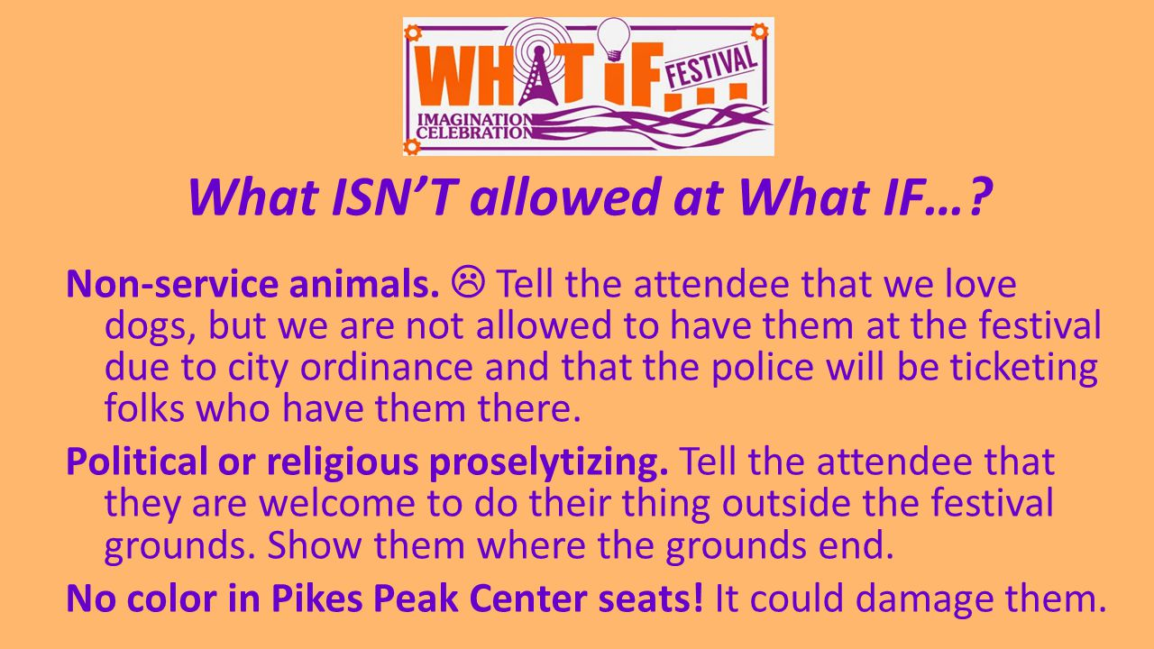 What ISN'T allowed at What IF…. Non-service animals.